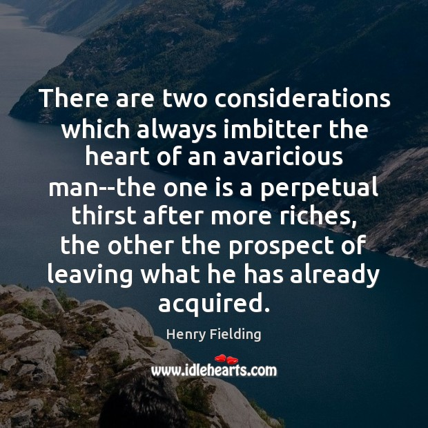There are two considerations which always imbitter the heart of an avaricious Image