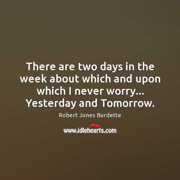 There are two days in the week about which and upon which Image