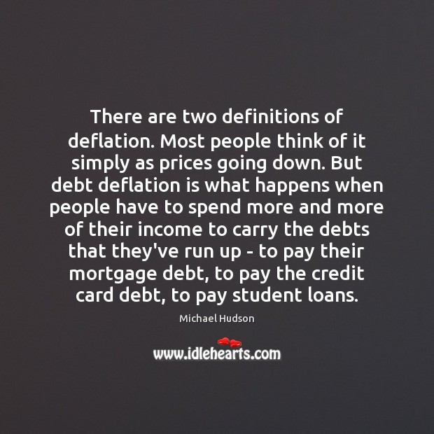 There are two definitions of deflation. Most people think of it simply Michael Hudson Picture Quote