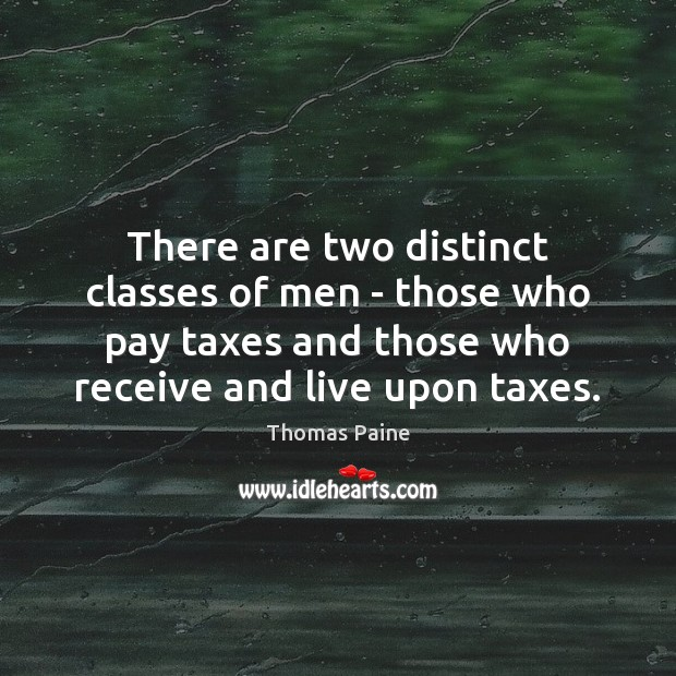 There are two distinct classes of men – those who pay taxes Image