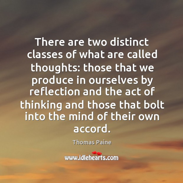 There are two distinct classes of what are called thoughts: those that we produce in ourselves Image