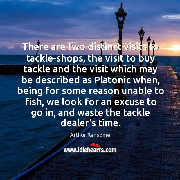 There are two distinct visits to tackle-shops, the visit to buy tackle Image