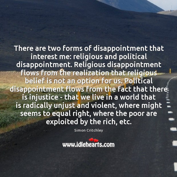 There are two forms of disappointment that interest me: religious and political Belief Quotes Image
