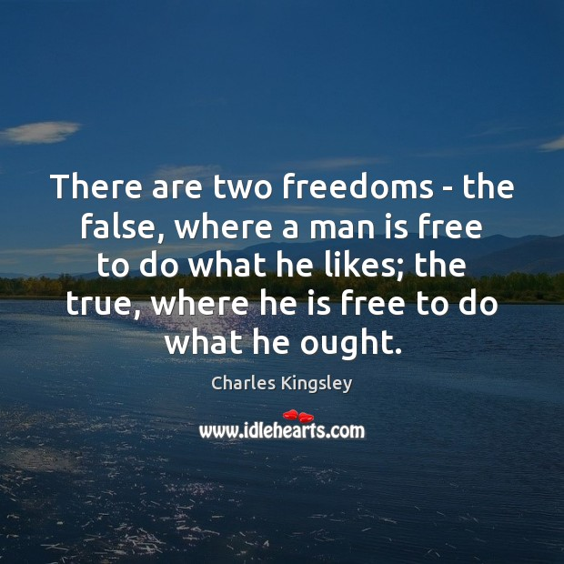 There are two freedoms – the false, where a man is free Charles Kingsley Picture Quote