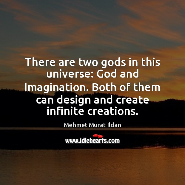 There are two Gods in this universe: God and Imagination. Both of Image