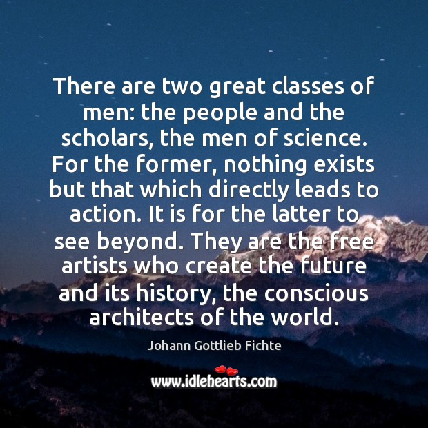 There are two great classes of men: the people and the scholars, Image