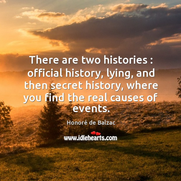 There are two histories : official history, lying, and then secret history, where Image
