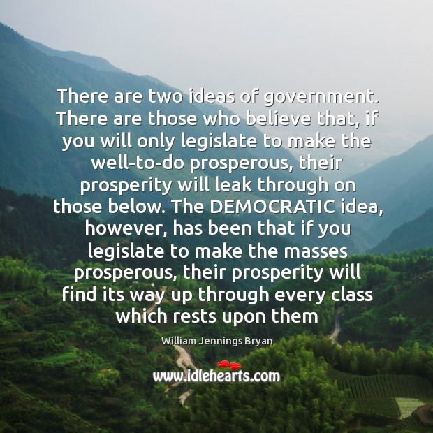 Image, There are two ideas of government. There are those who believe that,
