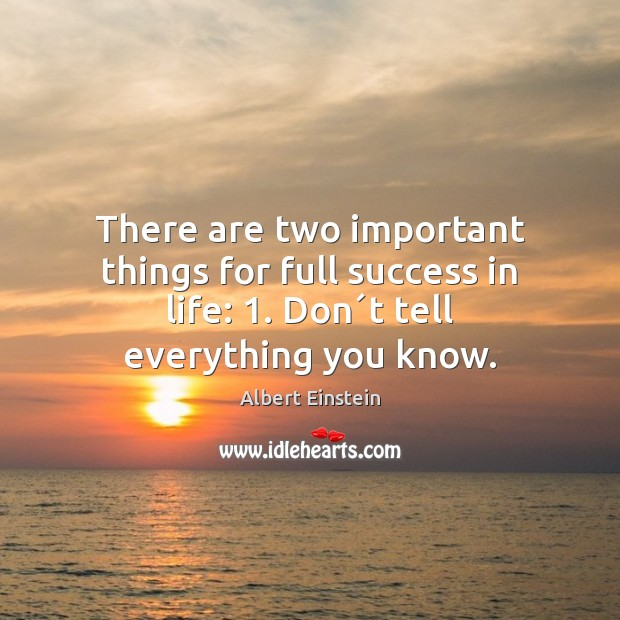 Image, There are two important things for full success in life: 1. Don´t