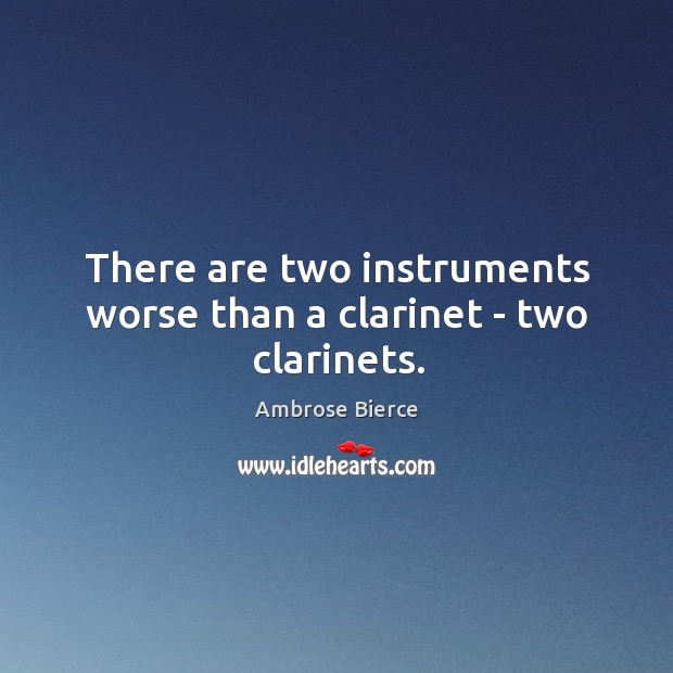 There are two instruments worse than a clarinet – two clarinets. Image
