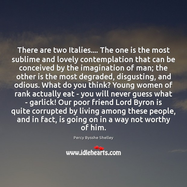 There are two Italies…. The one is the most sublime and lovely Percy Bysshe Shelley Picture Quote