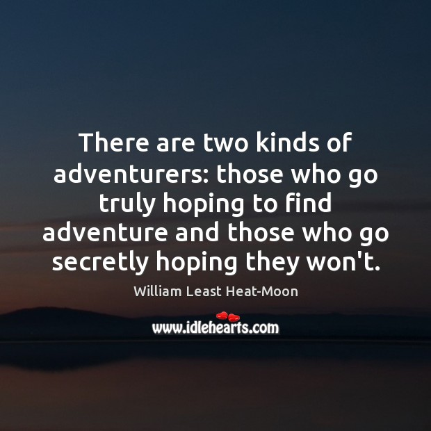 There are two kinds of adventurers: those who go truly hoping to William Least Heat-Moon Picture Quote