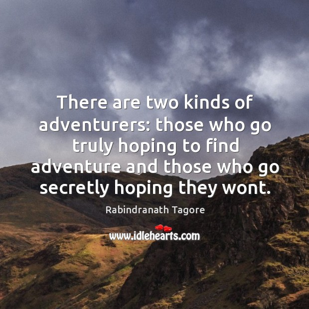 Image, There are two kinds of adventurers: those who go truly hoping to find adventure and those who go..