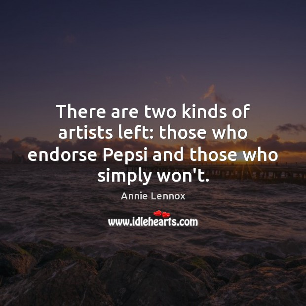 Image, There are two kinds of artists left: those who endorse Pepsi and those who simply won't.