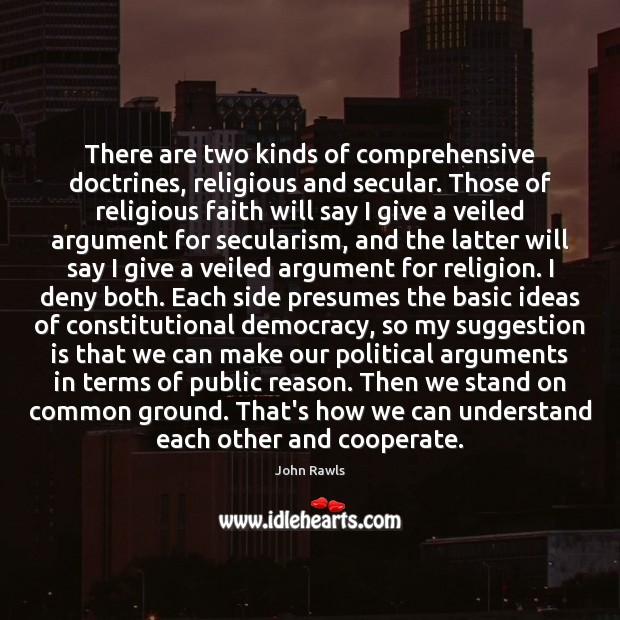 There are two kinds of comprehensive doctrines, religious and secular. Those of Cooperate Quotes Image