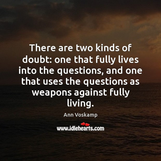 Image, There are two kinds of doubt: one that fully lives into the