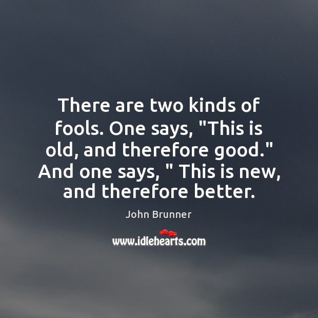 """There are two kinds of fools. One says, """"This is old, and John Brunner Picture Quote"""