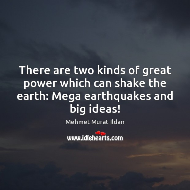 Image, There are two kinds of great power which can shake the earth:
