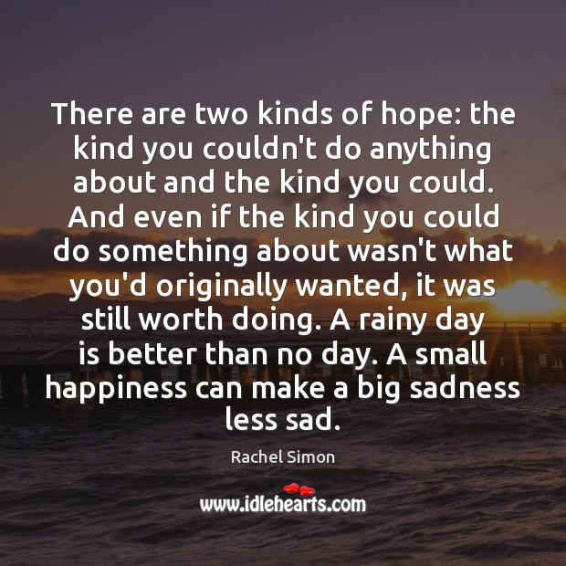 There are two kinds of hope: the kind you couldn't do anything Image