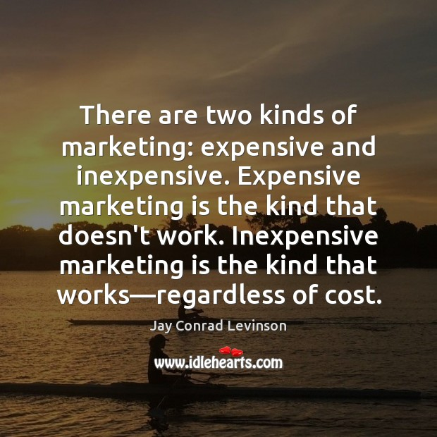 There are two kinds of marketing: expensive and inexpensive. Expensive marketing is Marketing Quotes Image