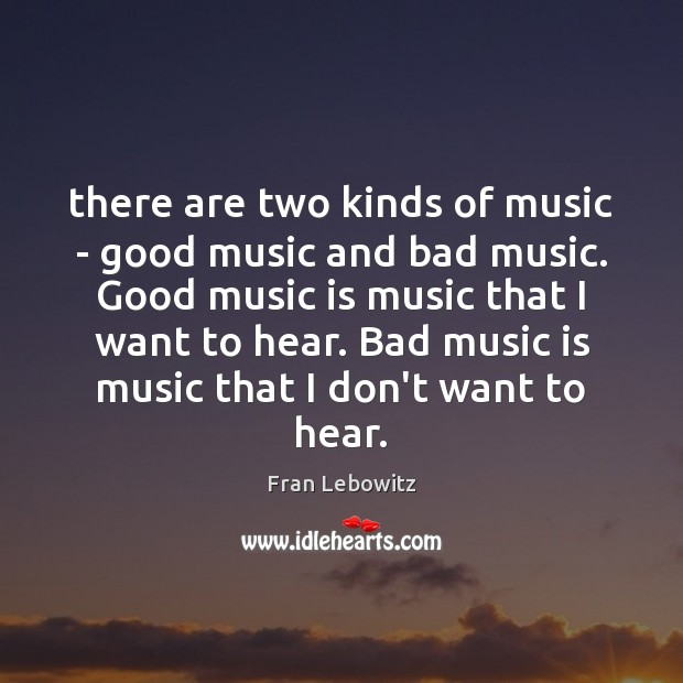 Image, There are two kinds of music – good music and bad music.