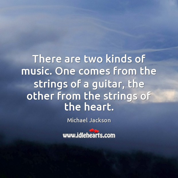 Image, There are two kinds of music. One comes from the strings of