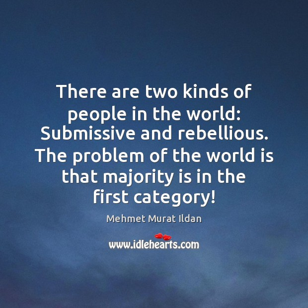 There are two kinds of people in the world: Submissive and rebellious. Image