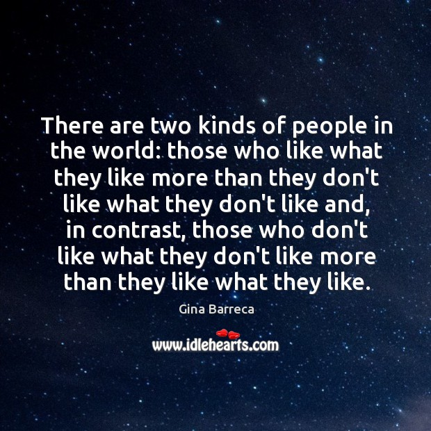 There are two kinds of people in the world: those who like Gina Barreca Picture Quote