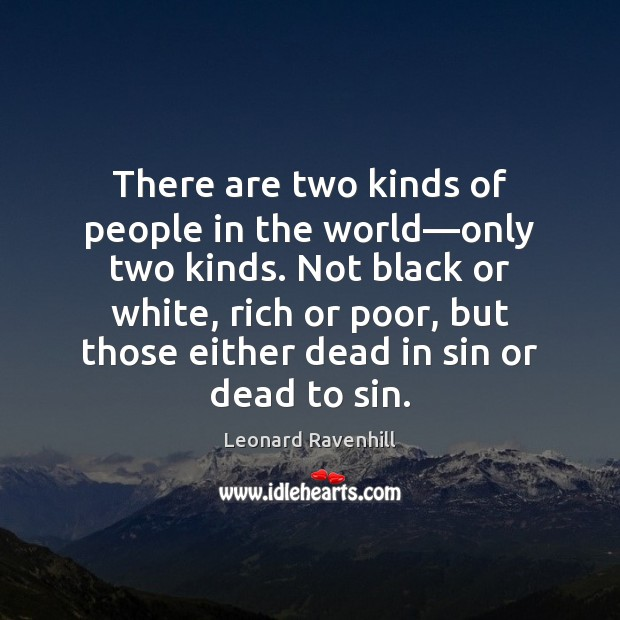 There are two kinds of people in the world—only two kinds. Leonard Ravenhill Picture Quote