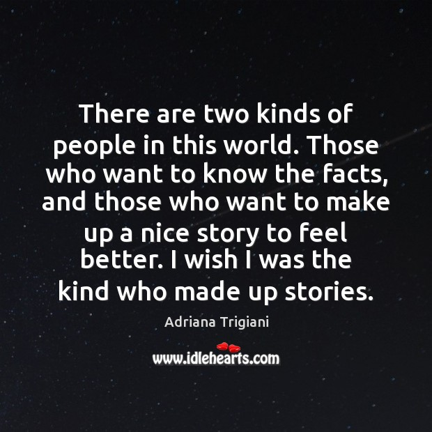 There are two kinds of people in this world. Those who want Adriana Trigiani Picture Quote