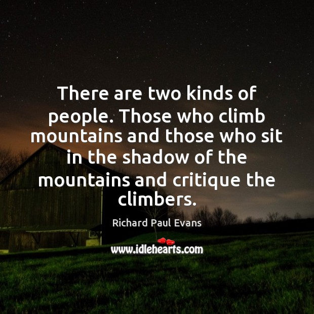 There are two kinds of people. Those who climb mountains and those Image