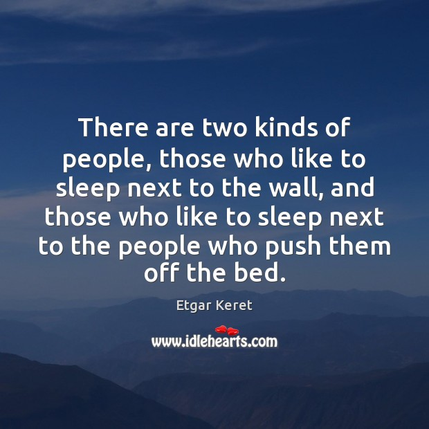 There are two kinds of people, those who like to sleep next Etgar Keret Picture Quote