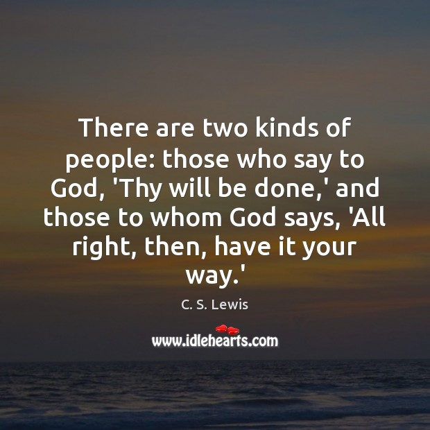 There are two kinds of people: those who say to God, 'Thy Image