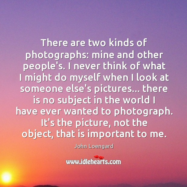 Image, There are two kinds of photographs: mine and other people's. I never