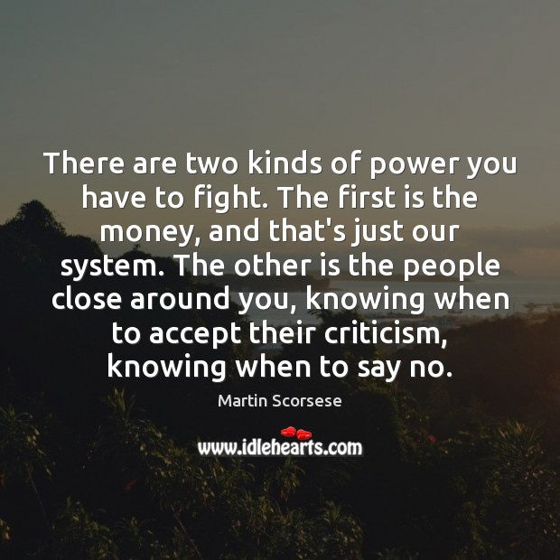 There are two kinds of power you have to fight. The first Martin Scorsese Picture Quote