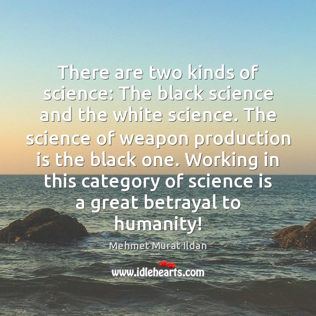 Image, There are two kinds of science: The black science and the white