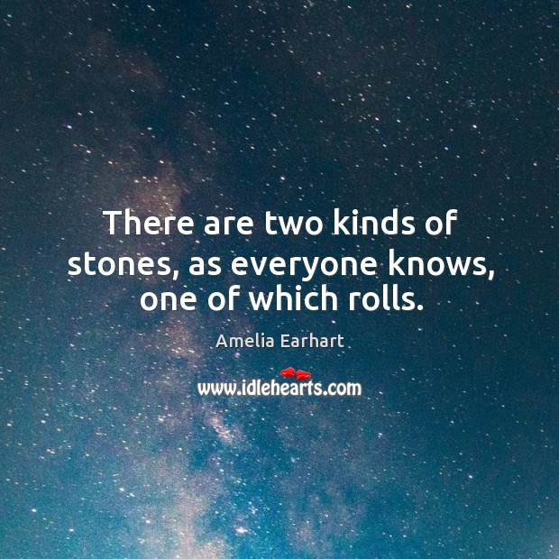 There are two kinds of stones, as everyone knows, one of which rolls. Image