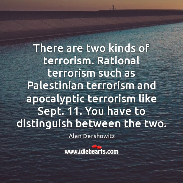 Image, There are two kinds of terrorism. Rational terrorism such as Palestinian terrorism