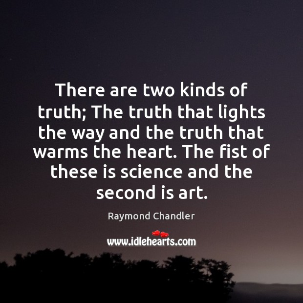 There are two kinds of truth; The truth that lights the way Raymond Chandler Picture Quote