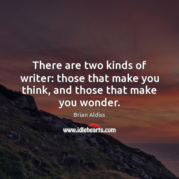 There are two kinds of writer: those that make you think, and those that make you wonder. Image