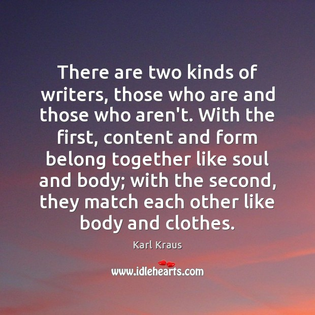 There are two kinds of writers, those who are and those who Karl Kraus Picture Quote