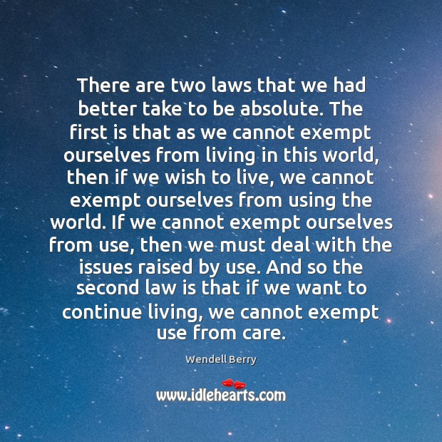 There are two laws that we had better take to be absolute. Wendell Berry Picture Quote