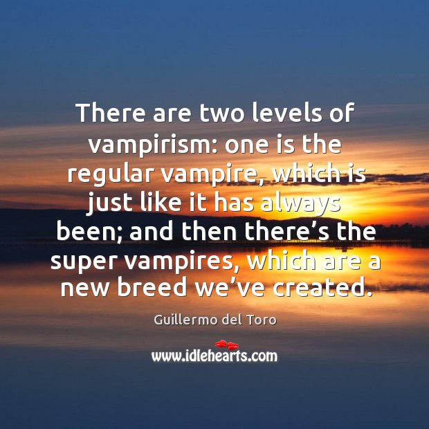 There are two levels of vampirism: one is the regular vampire Image