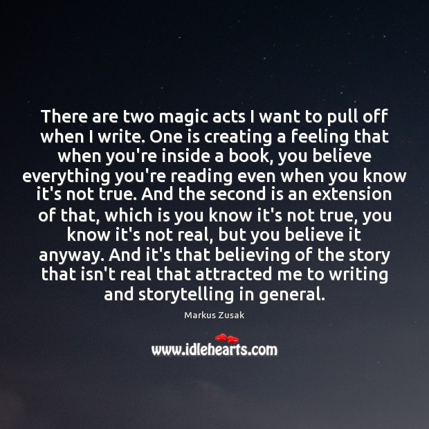 There are two magic acts I want to pull off when I Markus Zusak Picture Quote