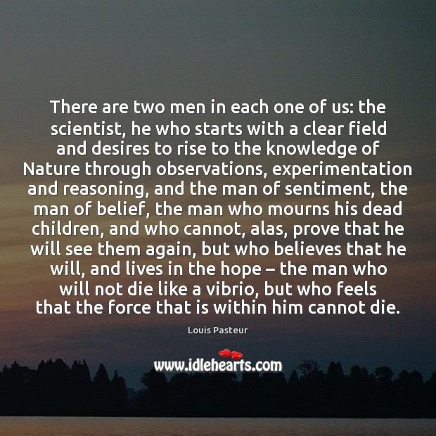 There are two men in each one of us: the scientist, he Louis Pasteur Picture Quote