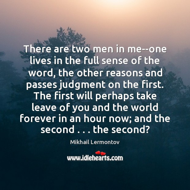 There are two men in me–one lives in the full sense of Image