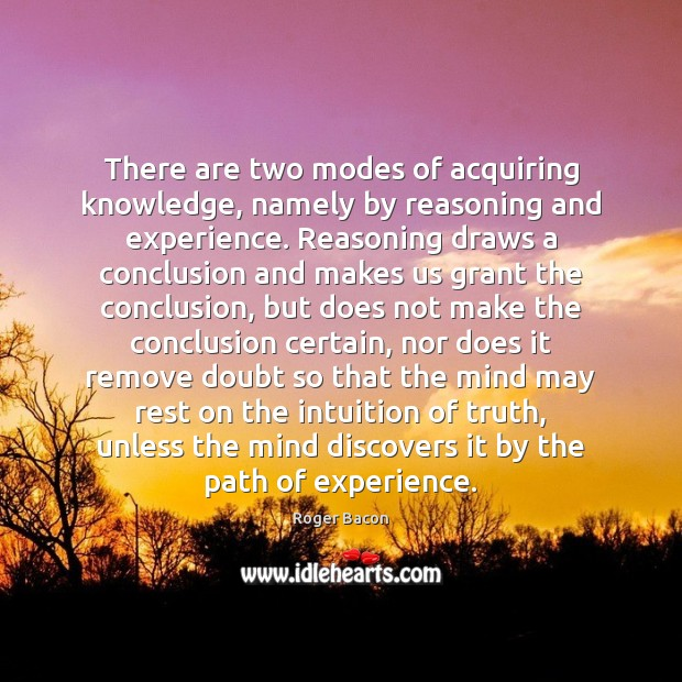 Image, There are two modes of acquiring knowledge, namely by reasoning and experience.