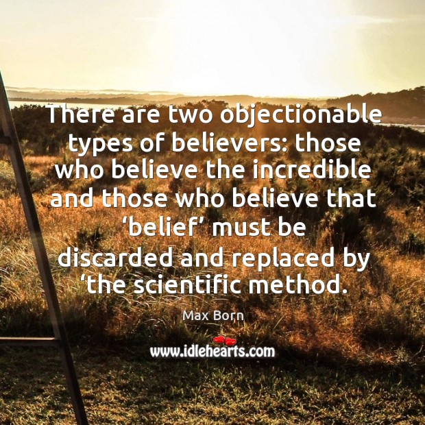 There are two objectionable types of believers: those who believe the incredible and those Image