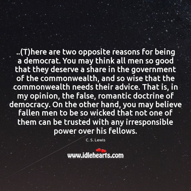 ..(T)here are two opposite reasons for being a democrat. You may C. S. Lewis Picture Quote