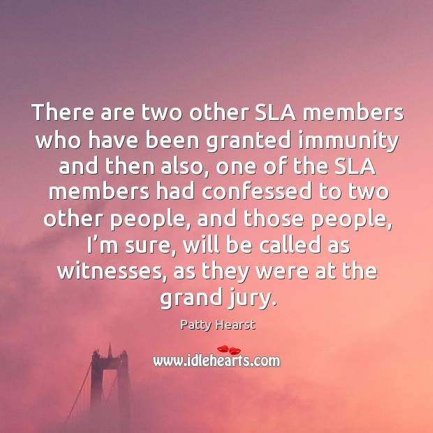 There are two other sla members who have been granted immunity and then also Image